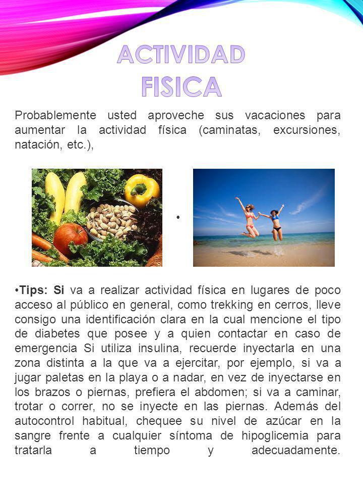 ACTIVIDAD FISICAProbablemente usted aproveche sus vacaciones para aumentar la actividad física (caminatas, excursiones, natación, etc.),