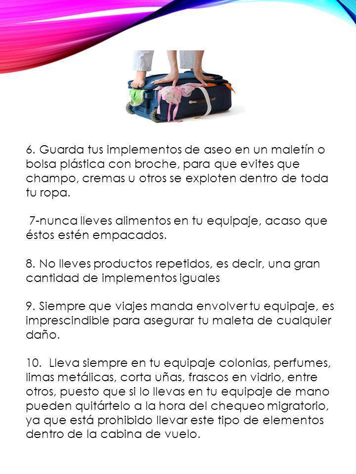 6. Guarda tus implementos de aseo en un maletín o bolsa plástica con broche, para que evites que champo, cremas u otros se exploten dentro de toda tu ropa.