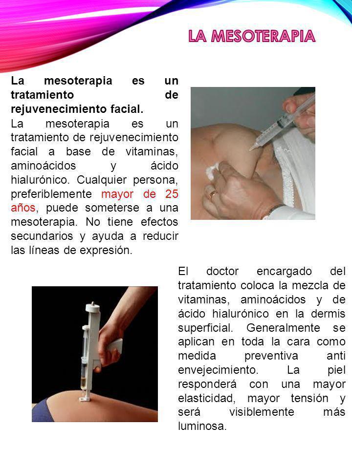 LA MESOTERAPIA La mesoterapia es un tratamiento de rejuvenecimiento facial.