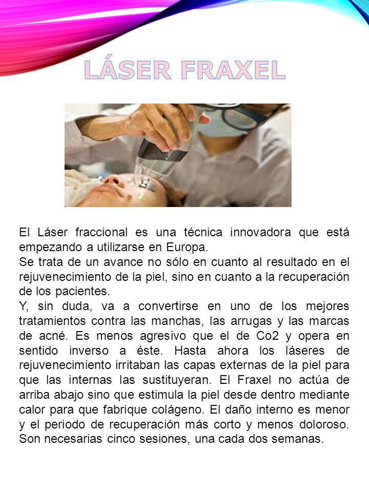 LÁSER FRAXEL El Láser fraccional es una técnica innovadora que está empezando a utilizarse en Europa.