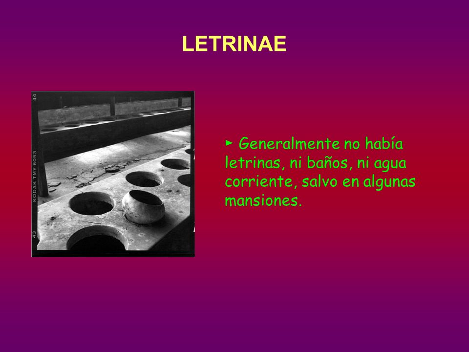 LETRINAE ► Generalmente no había letrinas, ni baños, ni agua corriente, salvo en algunas mansiones.