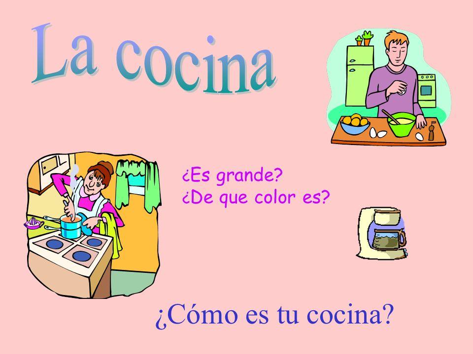 La cocina ¿Es grande ¿De que color es ¿Cómo es tu cocina