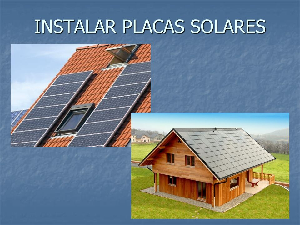 Hecho por lorena almerge vi uales cristina peralta martinez ppt descargar - Instalar placas solares en casa ...