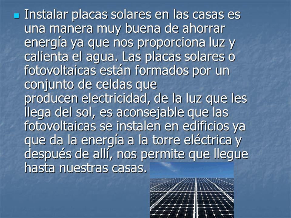 Instalar placas solares en las casas es una manera muy buena de ahorrar energía ya que nos proporciona luz y calienta el agua.