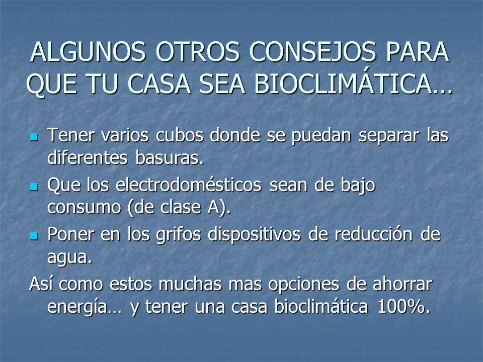 ALGUNOS OTROS CONSEJOS PARA QUE TU CASA SEA BIOCLIMÁTICA…