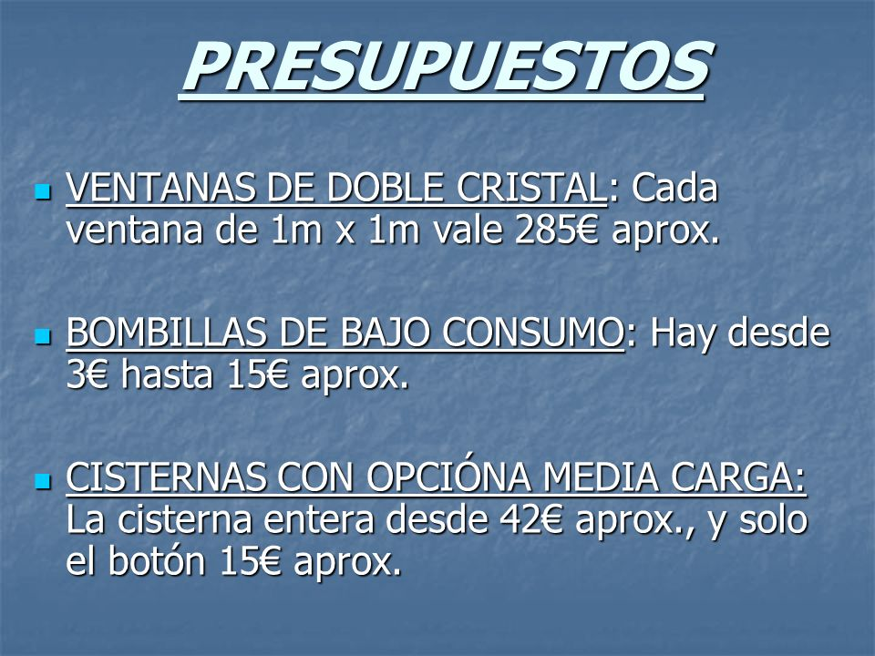PRESUPUESTOS VENTANAS DE DOBLE CRISTAL: Cada ventana de 1m x 1m vale 285€ aprox. BOMBILLAS DE BAJO CONSUMO: Hay desde 3€ hasta 15€ aprox.