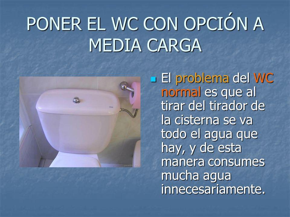PONER EL WC CON OPCIÓN A MEDIA CARGA