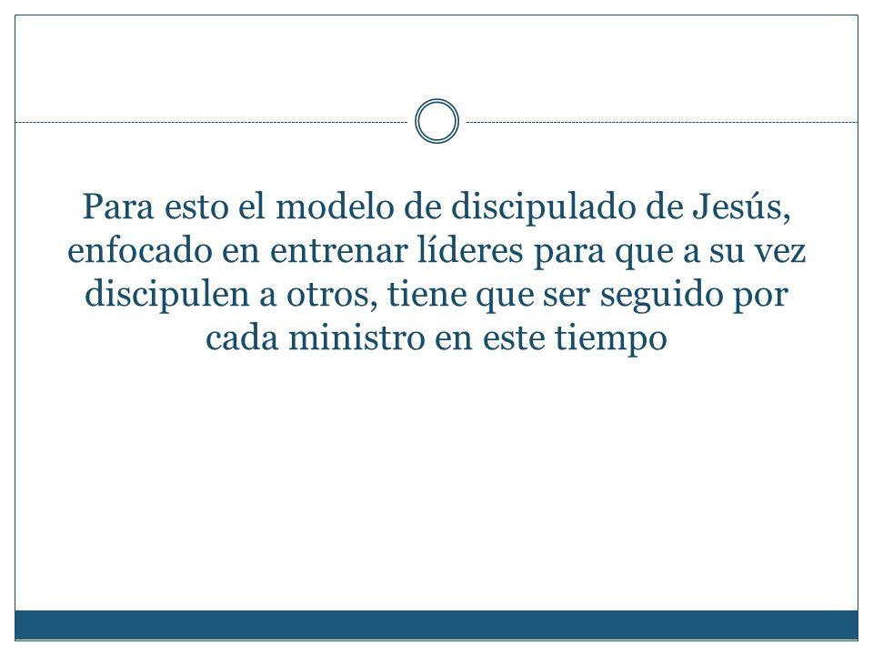 Para esto el modelo de discipulado de Jesús, enfocado en entrenar líderes para que a su vez discipulen a otros, tiene que ser seguido por cada ministro en este tiempo