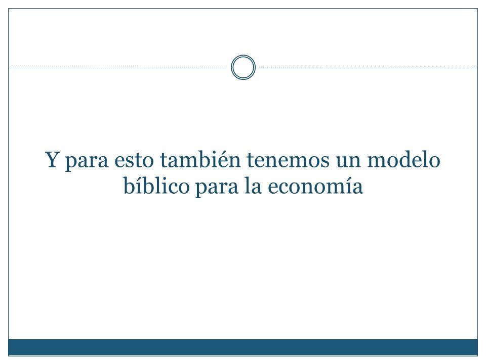 Y para esto también tenemos un modelo bíblico para la economía