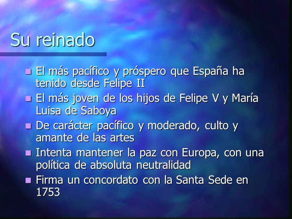 Su reinado El más pacífico y próspero que España ha tenido desde Felipe II. El más joven de los hijos de Felipe V y María Luisa de Saboya.