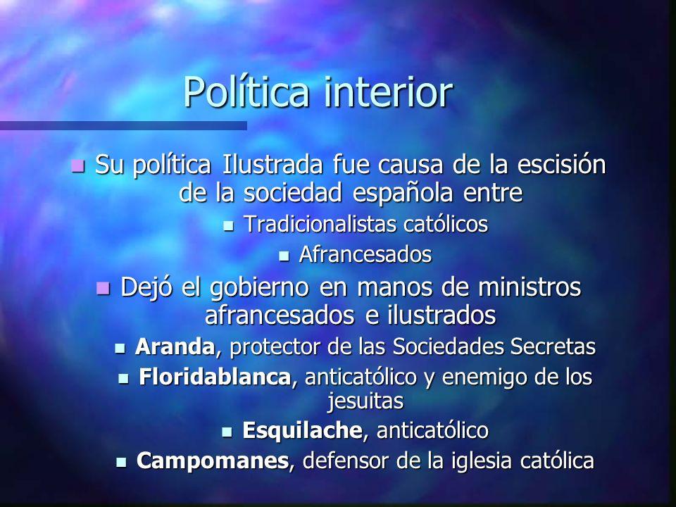 Política interior Su política Ilustrada fue causa de la escisión de la sociedad española entre. Tradicionalistas católicos.