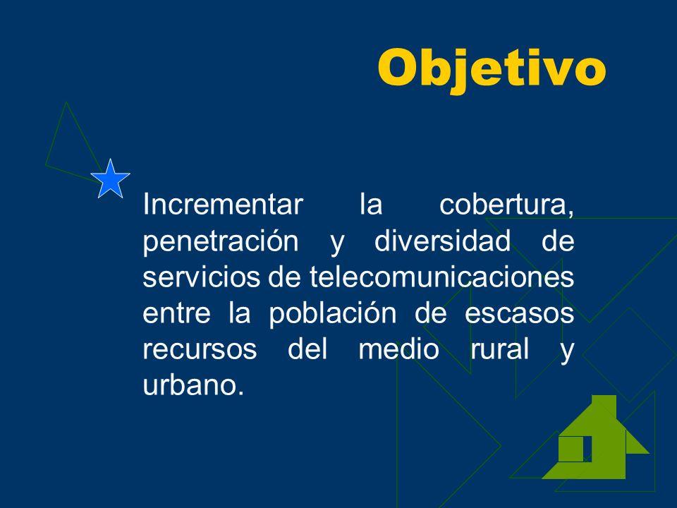 Objetivo Incrementar la cobertura, penetración y diversidad de servicios de telecomunicaciones.