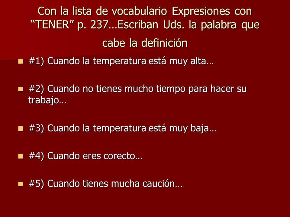Con la lista de vocabulario Expresiones con TENER p. 237…Escriban Uds. la palabra que cabe la definición