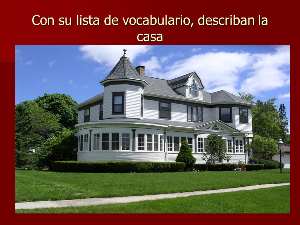 Con su lista de vocabulario, describan la casa