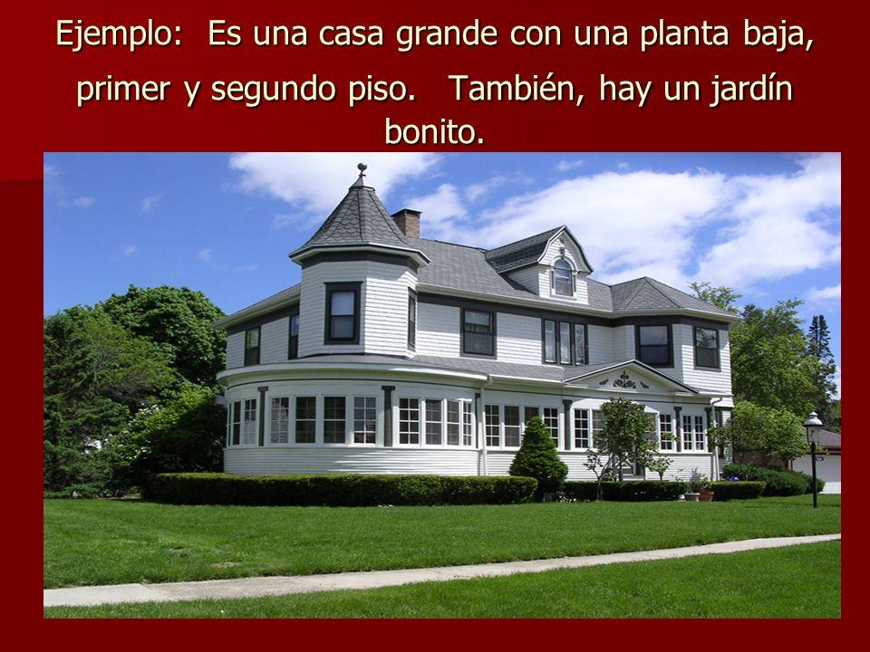Ejemplo: Es una casa grande con una planta baja, primer y segundo piso