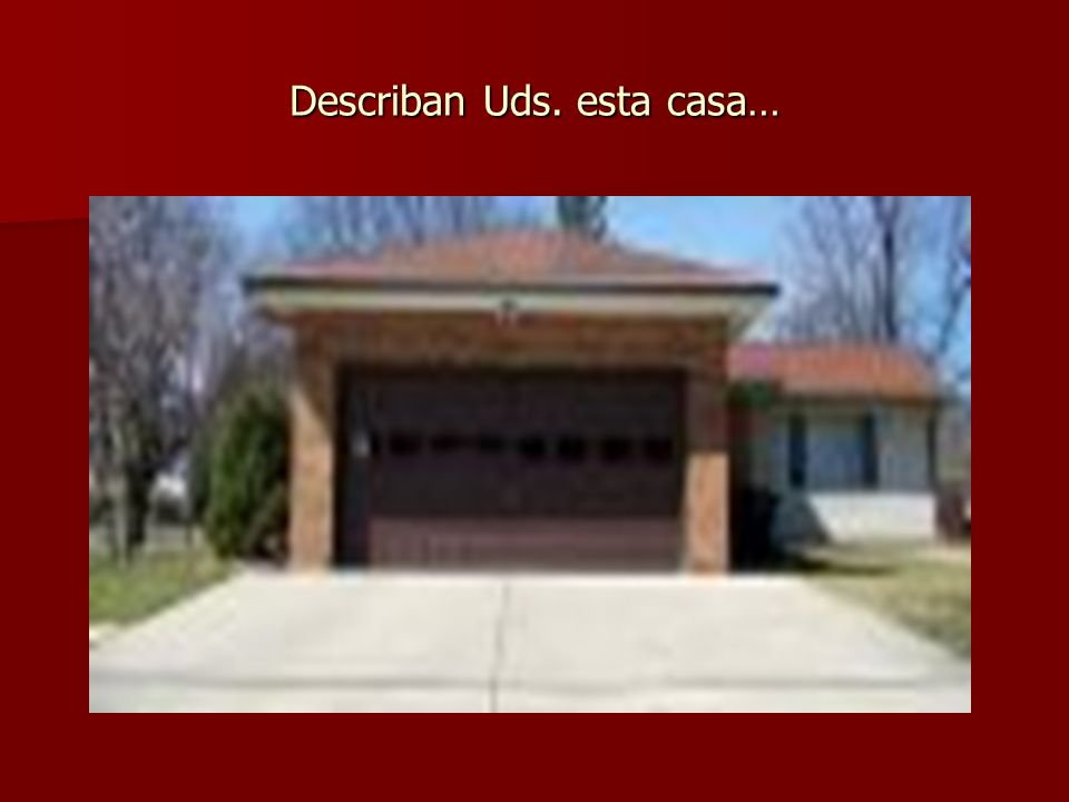 Describan Uds. esta casa…