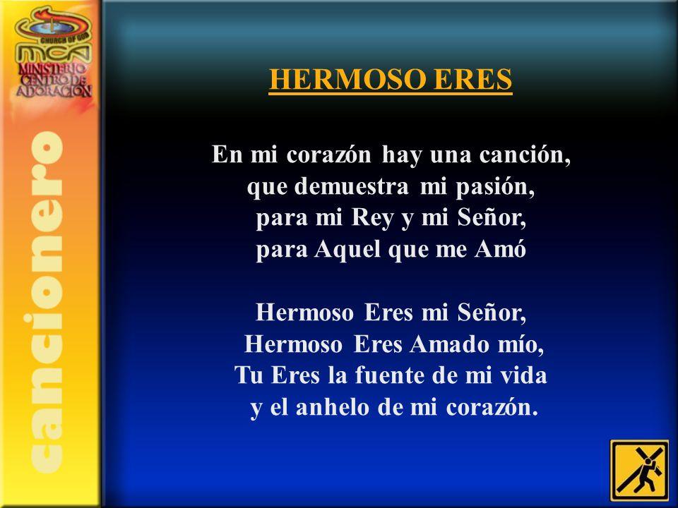 HERMOSO ERES En mi corazón hay una canción, que demuestra mi pasión,