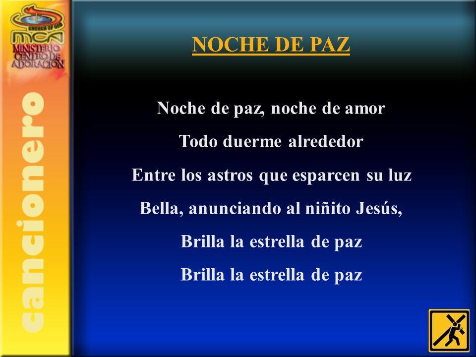 NOCHE DE PAZ Noche de paz, noche de amor Todo duerme alrededor
