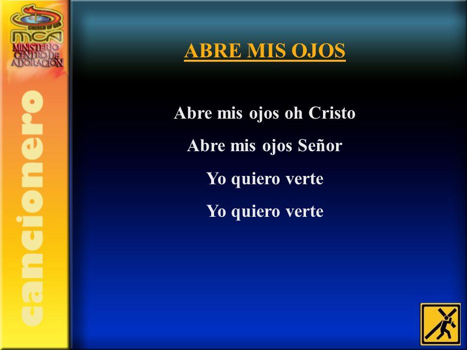 ABRE MIS OJOS Abre mis ojos oh Cristo Abre mis ojos Señor