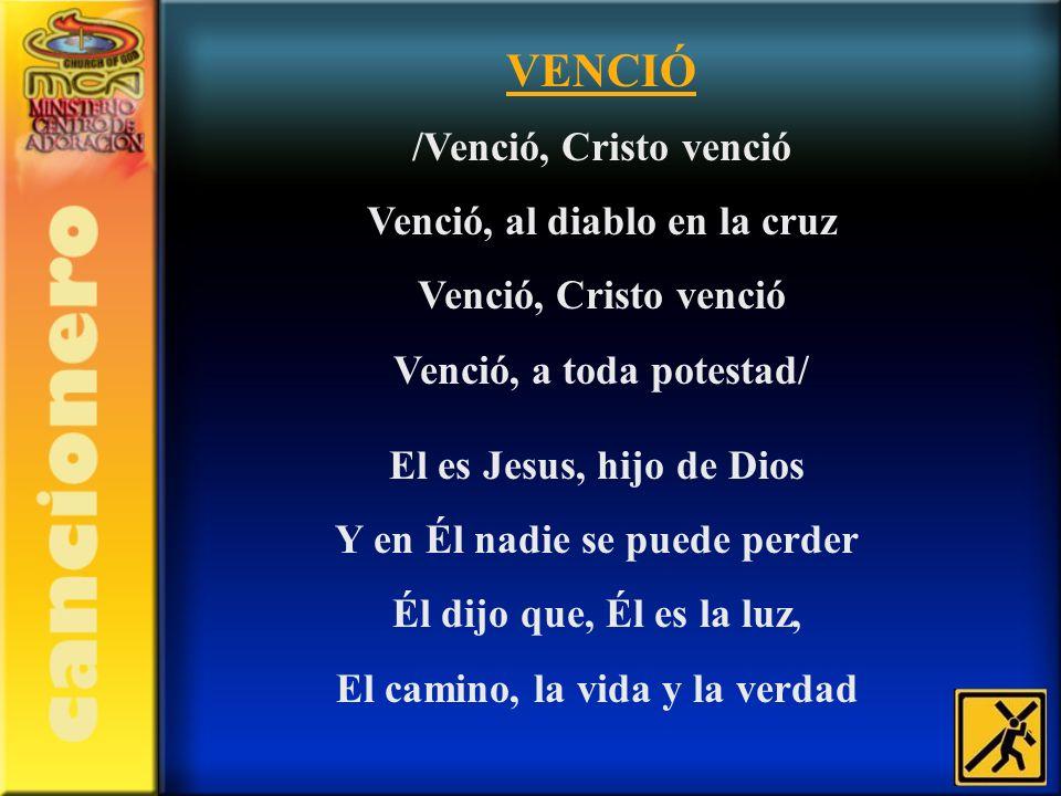 VENCIÓ /Venció, Cristo venció Venció, al diablo en la cruz
