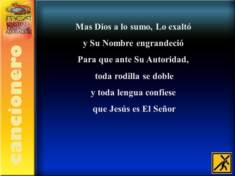 Mas Dios a lo sumo, Lo exaltó y Su Nombre engrandeció
