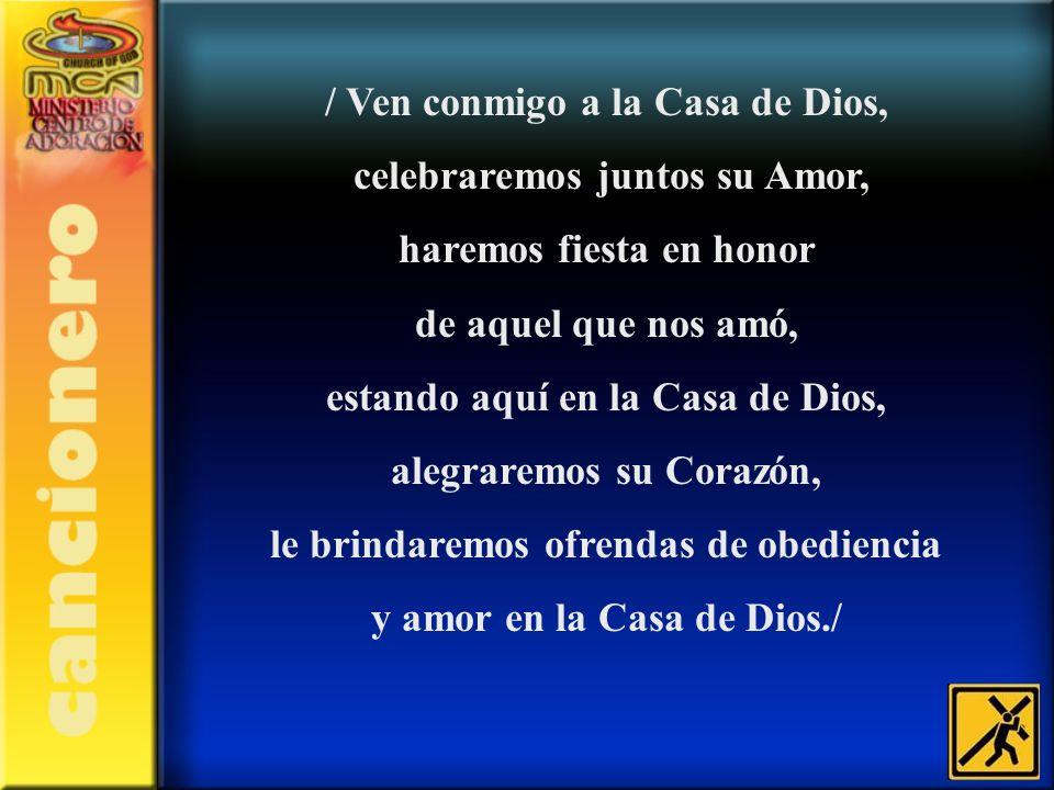 / Ven conmigo a la Casa de Dios, celebraremos juntos su Amor,