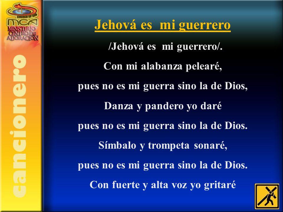 Jehová es mi guerrero /Jehová es mi guerrero/.