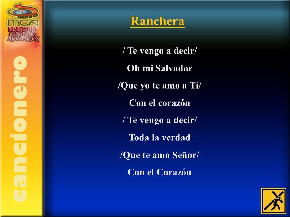 Ranchera / Te vengo a decir/ Oh mi Salvador /Que yo te amo a Tí/
