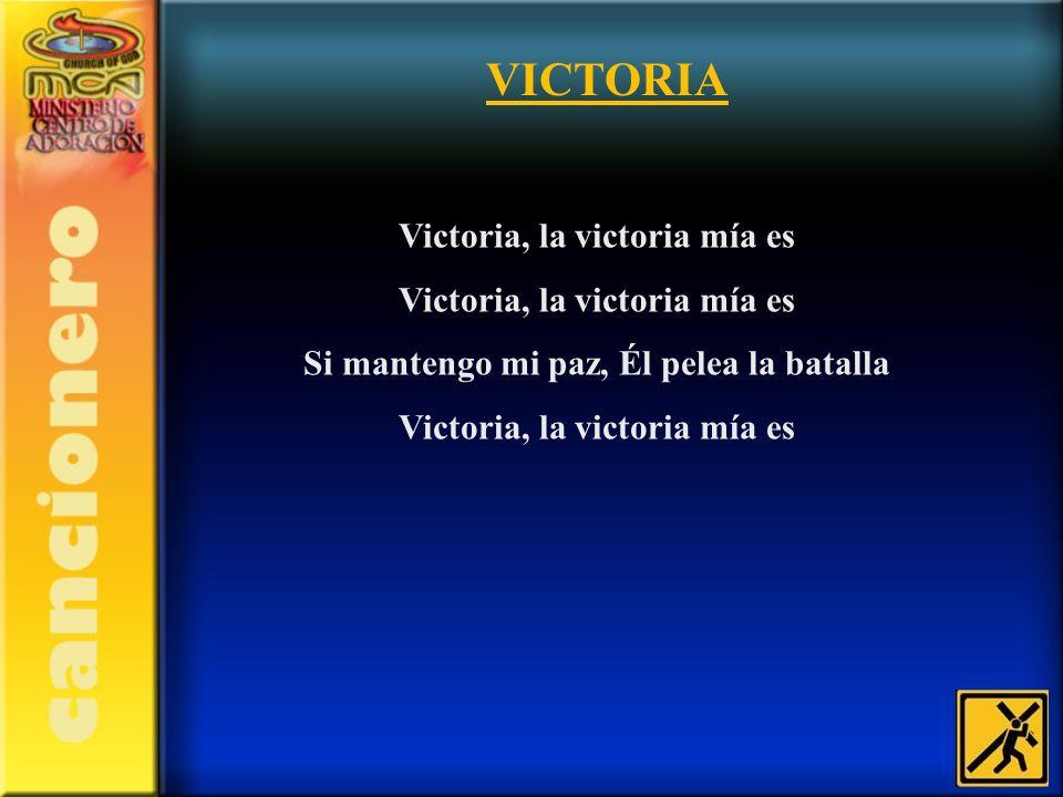 Victoria, la victoria mía es Si mantengo mi paz, Él pelea la batalla