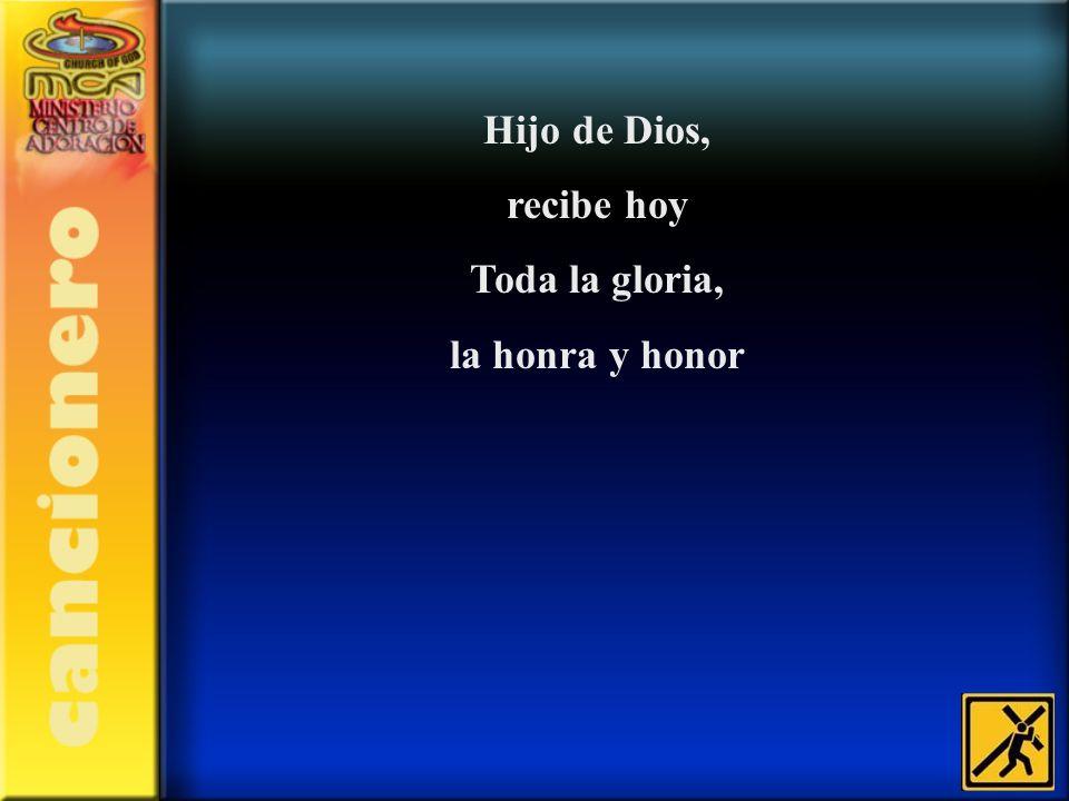 Hijo de Dios, recibe hoy Toda la gloria, la honra y honor