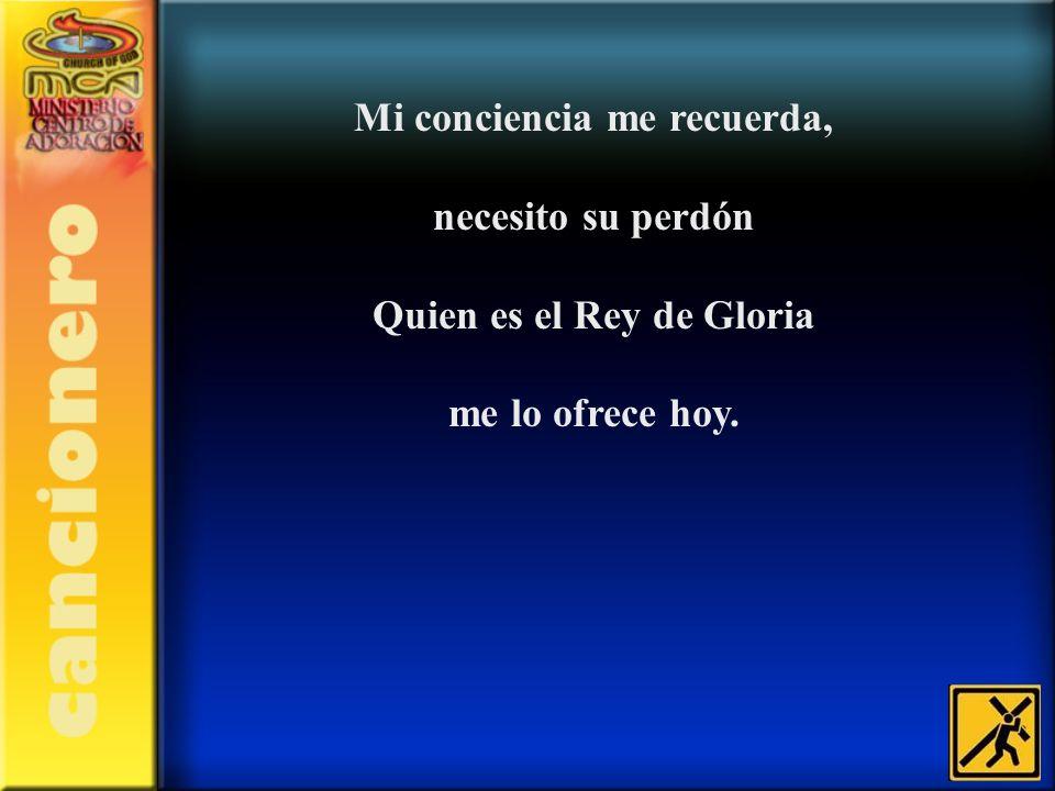 Mi conciencia me recuerda, Quien es el Rey de Gloria