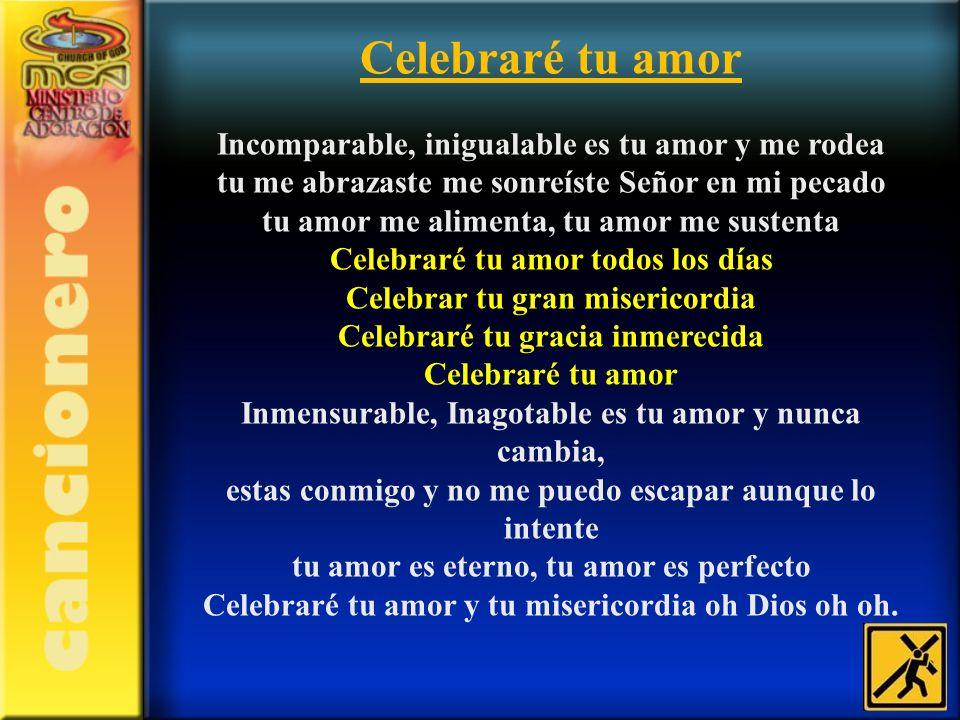 Celebraré tu amor y tu misericordia oh Dios oh oh.