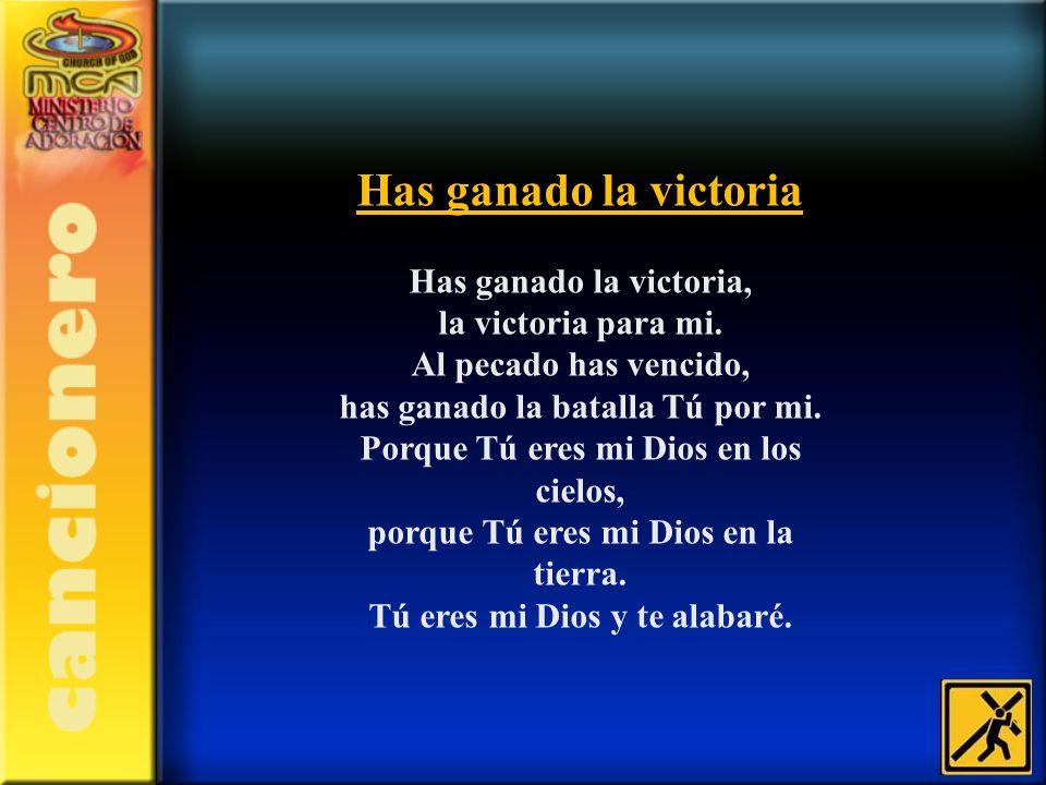 Has ganado la victoria Has ganado la victoria, la victoria para mi.