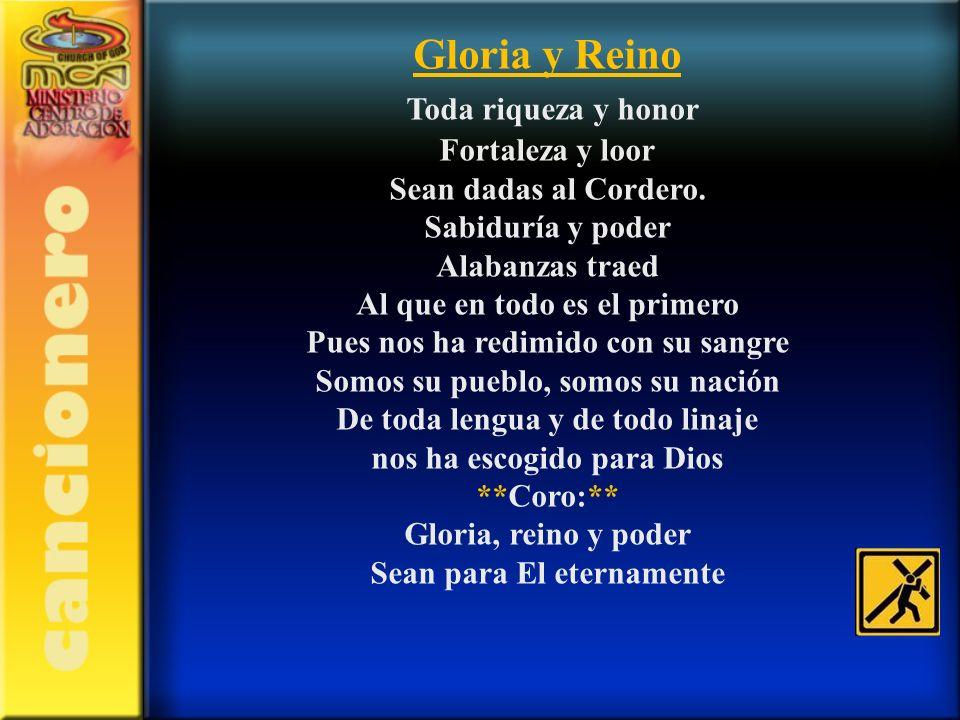 Gloria y Reino Toda riqueza y honor