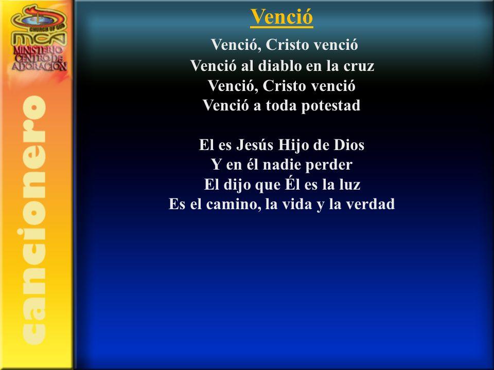 Venció al diablo en la cruz Es el camino, la vida y la verdad