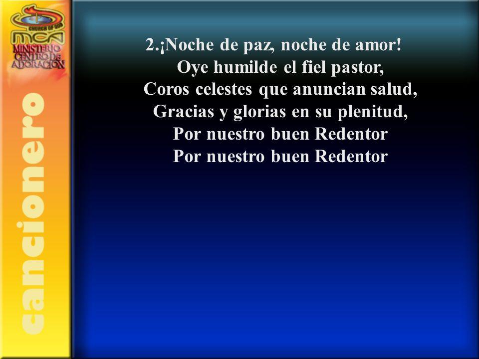 2.¡Noche de paz, noche de amor! Oye humilde el fiel pastor,