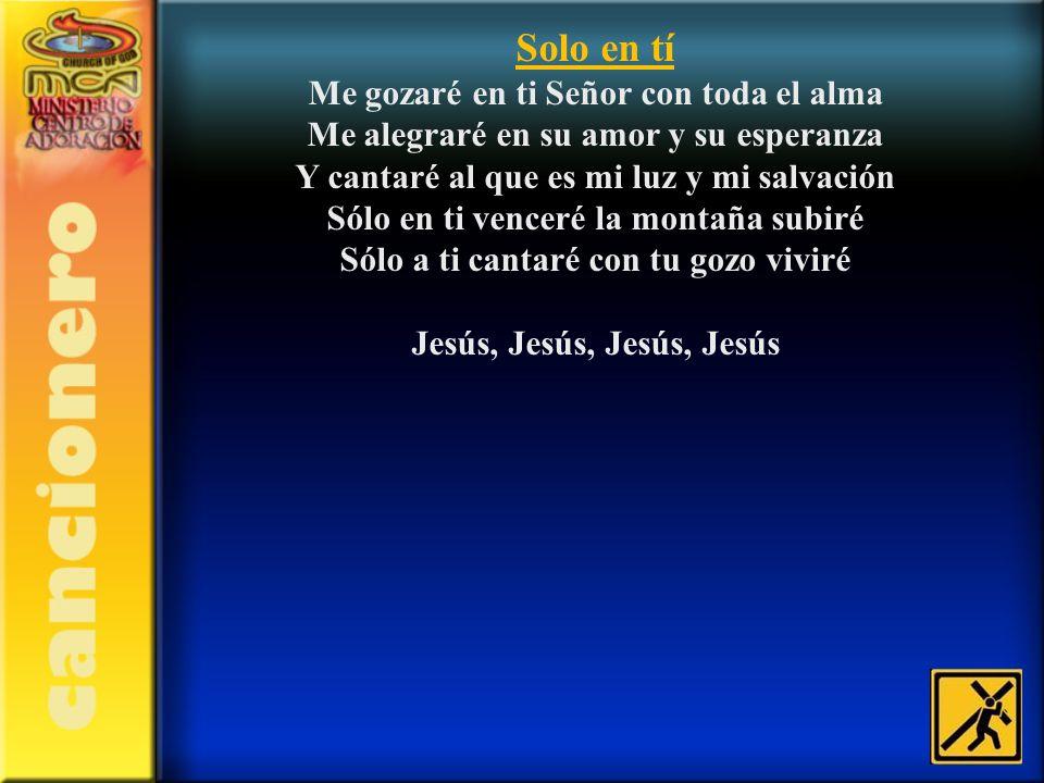 Solo en tí Me gozaré en ti Señor con toda el alma