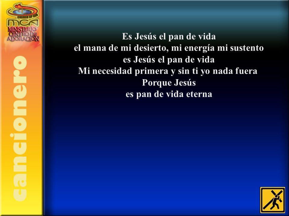 el mana de mi desierto, mi energía mi sustento es Jesús el pan de vida