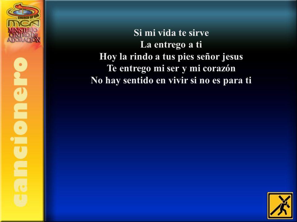 Hoy la rindo a tus pies señor jesus Te entrego mi ser y mi corazón
