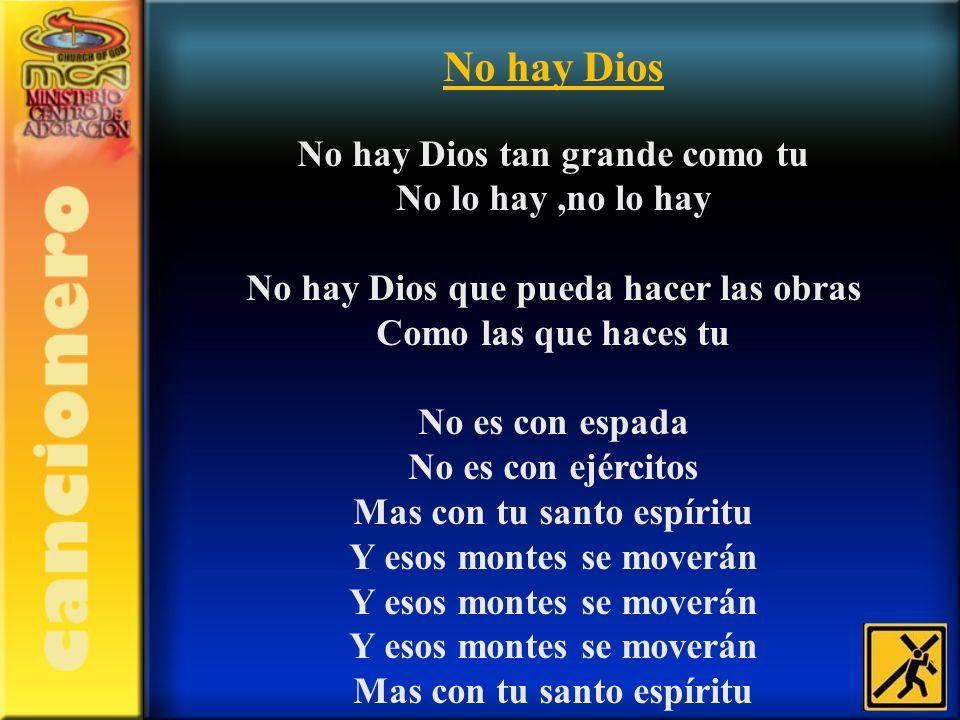 No hay Dios No hay Dios tan grande como tu No lo hay ,no lo hay