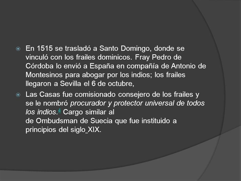 En 1515 se trasladó a Santo Domingo, donde se vinculó con los frailes dominicos. Fray Pedro de Córdoba lo envió a España en compañía de Antonio de Montesinos para abogar por los indios; los frailes llegaron a Sevilla el 6 de octubre,