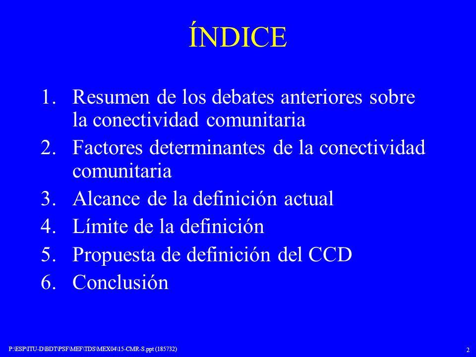 ÍNDICE Resumen de los debates anteriores sobre la conectividad comunitaria. Factores determinantes de la conectividad comunitaria.