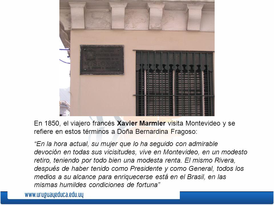 En 1850, el viajero francés Xavier Marmier visita Montevideo y se refiere en estos términos a Doña Bernardina Fragoso: