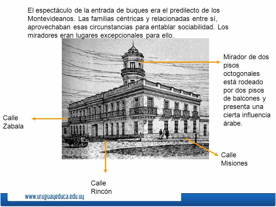 El espectáculo de la entrada de buques era el predilecto de los Montevideanos. Las familias céntricas y relacionadas entre sí, aprovechaban esas circunstancias para entablar sociabilidad. Los miradores eran lugares excepcionales para ello.