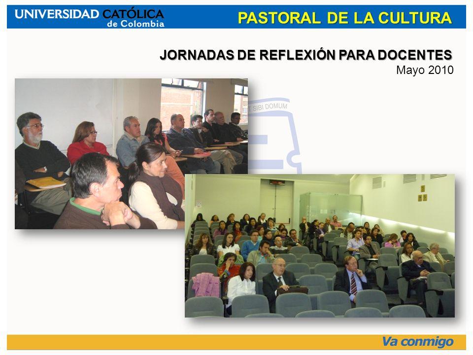PASTORAL DE LA CULTURA JORNADAS DE REFLEXIÓN PARA DOCENTES Mayo 2010