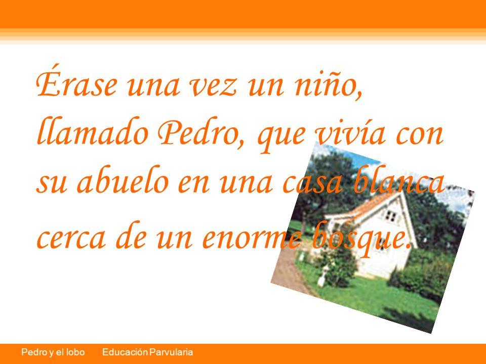 Érase una vez un niño, llamado Pedro, que vivía con su abuelo en una casa blanca cerca de un enorme bosque.
