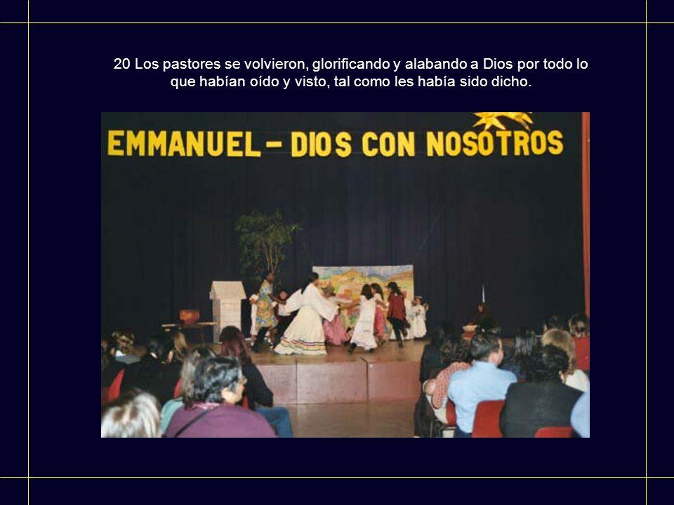 20 Los pastores se volvieron, glorificando y alabando a Dios por todo lo que habían oído y visto, tal como les había sido dicho.