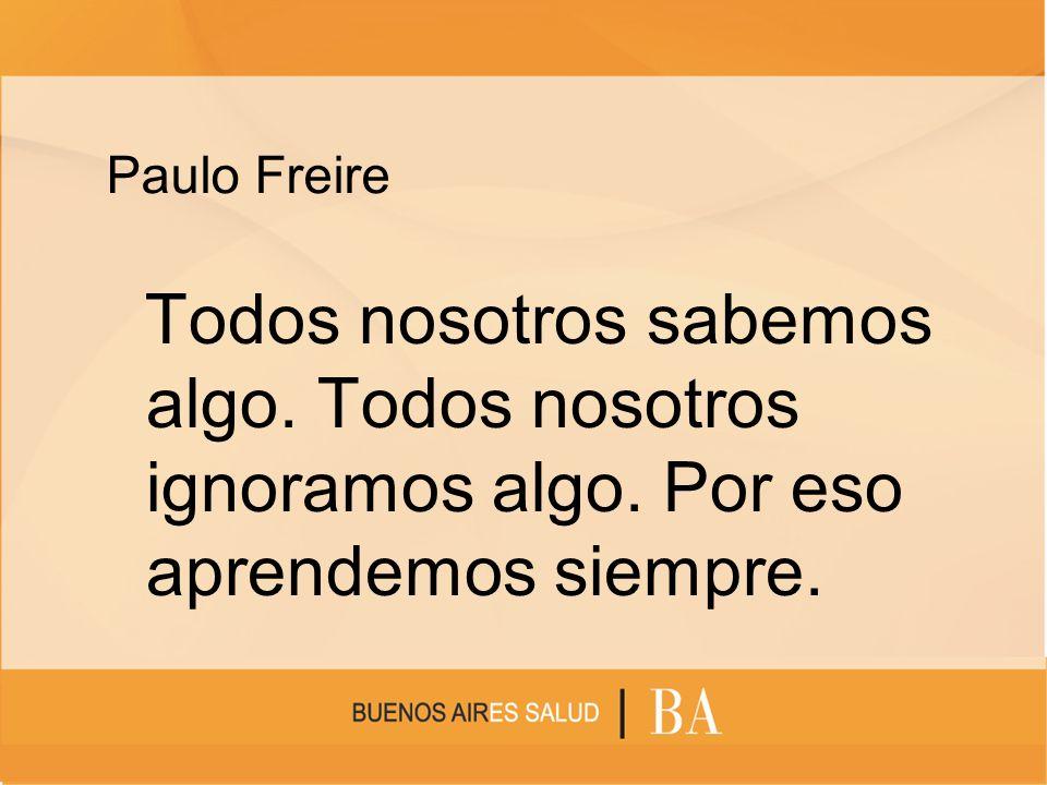 Paulo Freire Todos nosotros sabemos algo. Todos nosotros ignoramos algo.