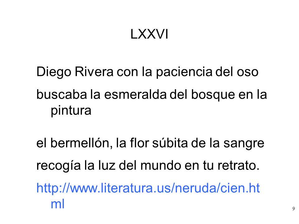 LXXVIDiego Rivera con la paciencia del oso. buscaba la esmeralda del bosque en la pintura. el bermellón, la flor súbita de la sangre.