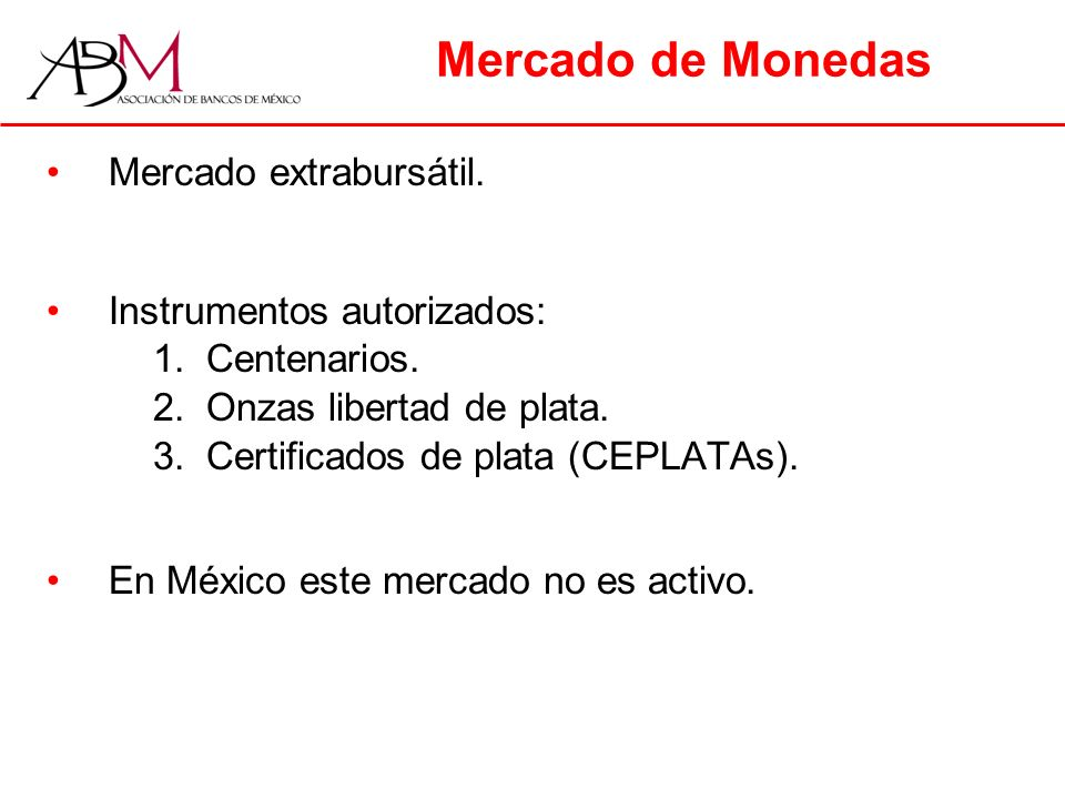 Mercado de Monedas Mercado extrabursátil. Instrumentos autorizados: